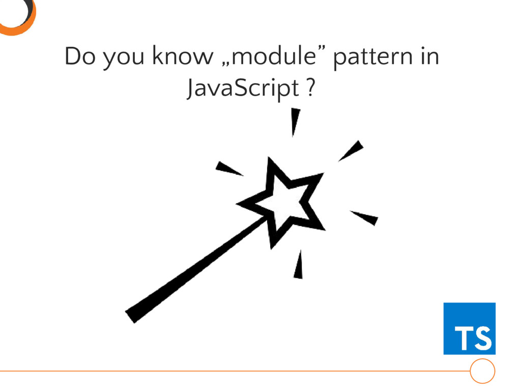 "Do you know ""module"" pattern in JavaScript ?"
