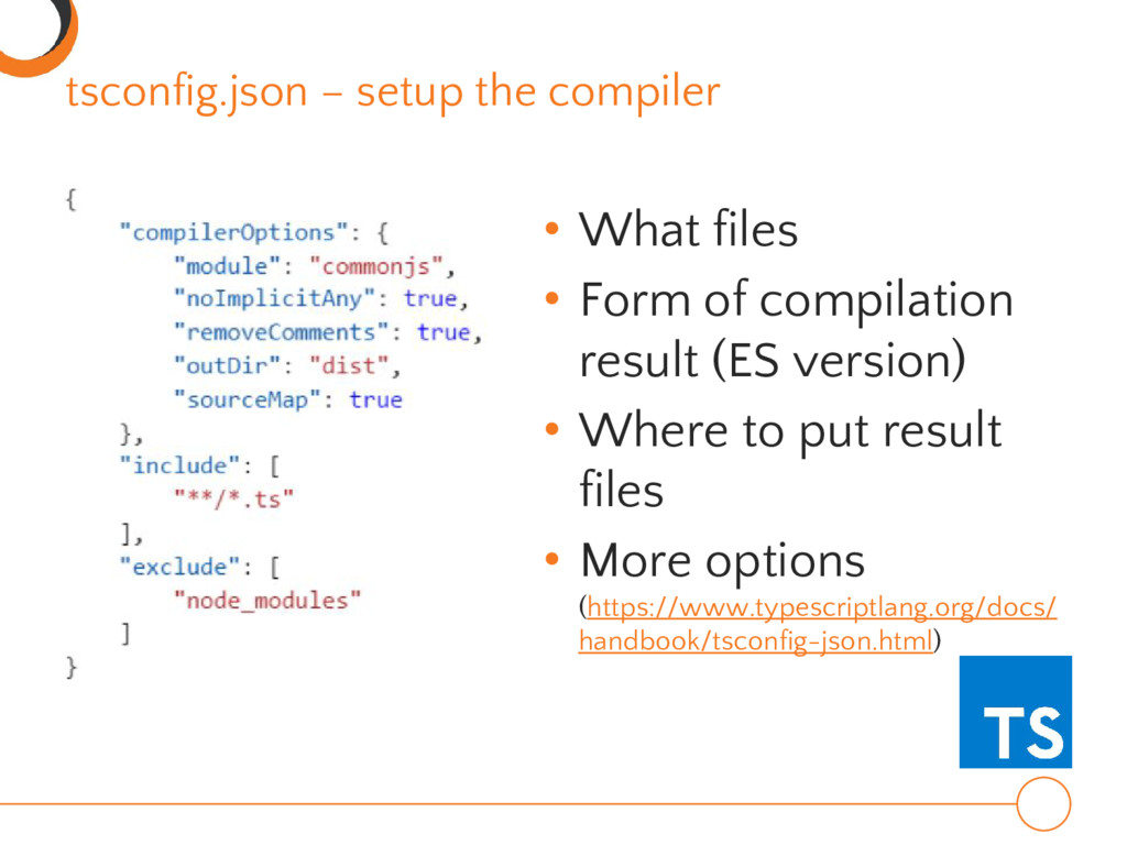 tsconfig.json – setup the compiler • What files...