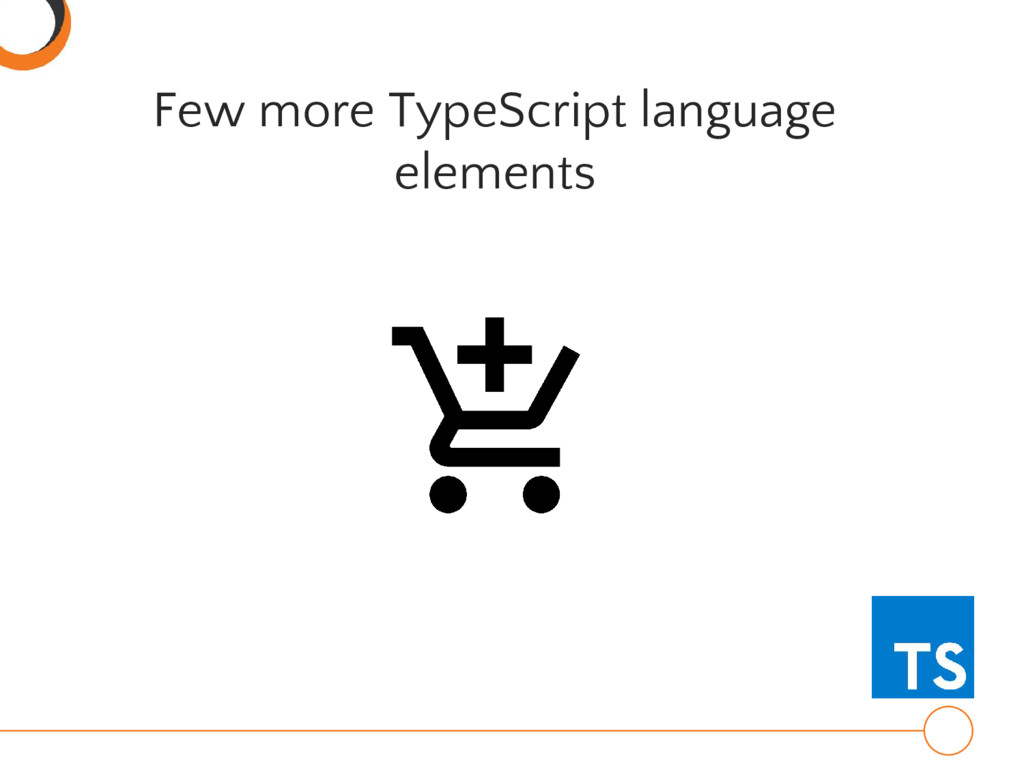 Few more TypeScript language elements
