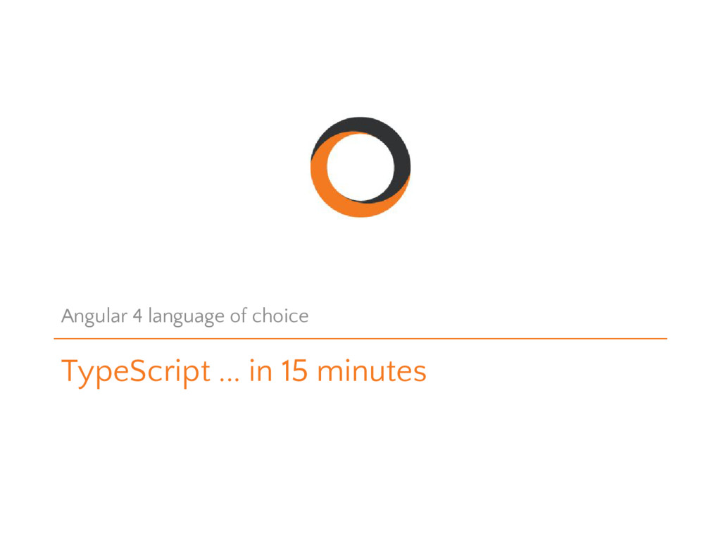 TypeScript ... in 15 minutes Angular 4 language...