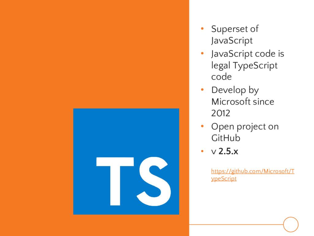 • Superset of JavaScript • JavaScript code is l...
