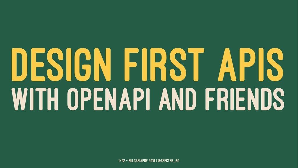 DESIGN FIRST APIS WITH OPENAPI AND FRIENDS 1/92...