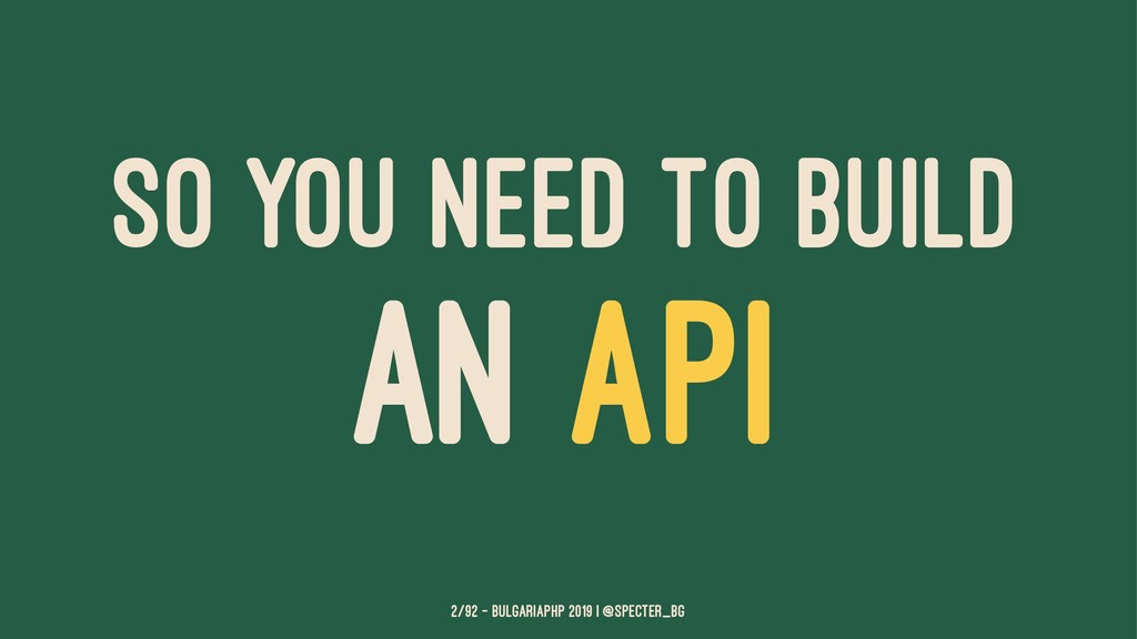 SO YOU NEED TO BUILD AN API 2/92 — BulgariaPHP ...