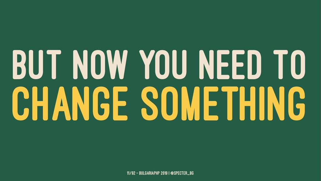 BUT NOW YOU NEED TO CHANGE SOMETHING 11/92 — Bu...