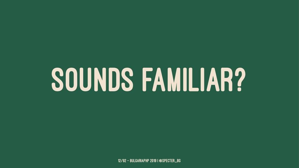 SOUNDS FAMILIAR? 12/92 — BulgariaPHP 2019 | @sp...