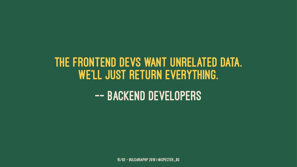 The frontend devs want unrelated data. We'll ju...