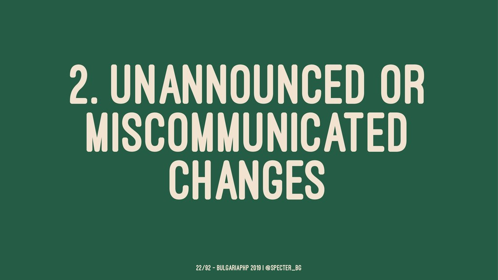 2. UNANNOUNCED OR MISCOMMUNICATED CHANGES 22/92...