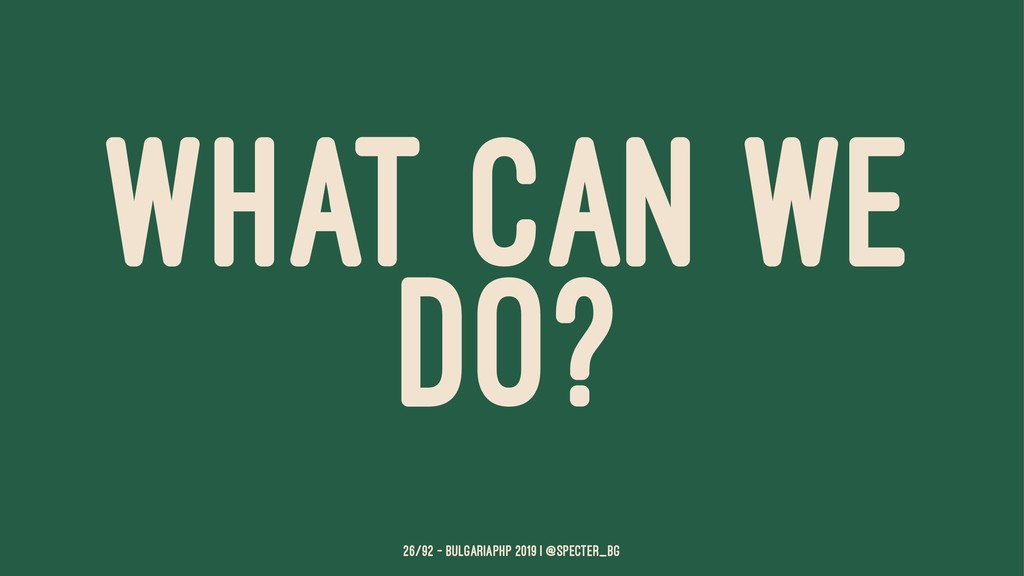 WHAT CAN WE DO? 26/92 — BulgariaPHP 2019 | @spe...