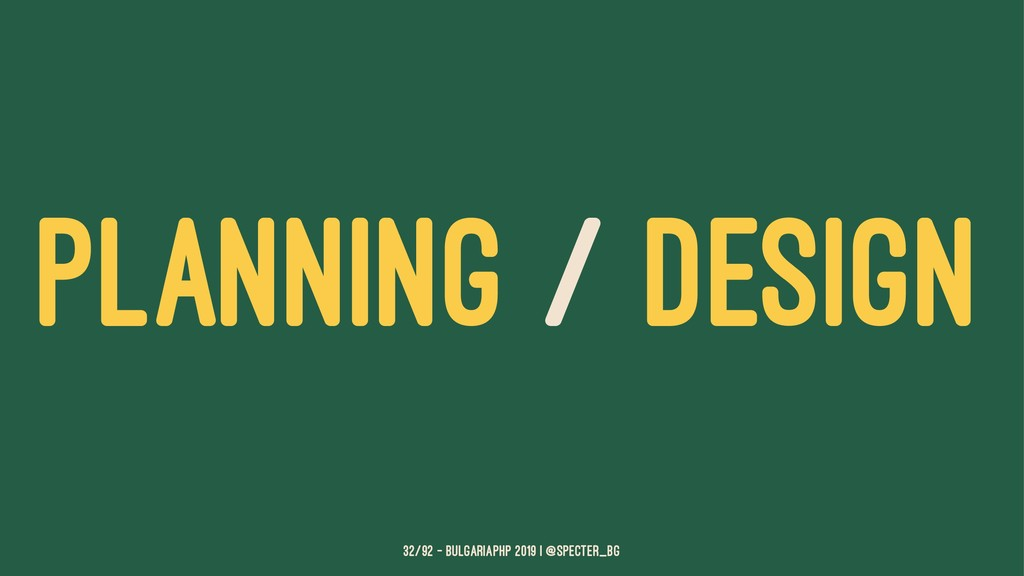 PLANNING / DESIGN 32/92 — BulgariaPHP 2019 | @s...
