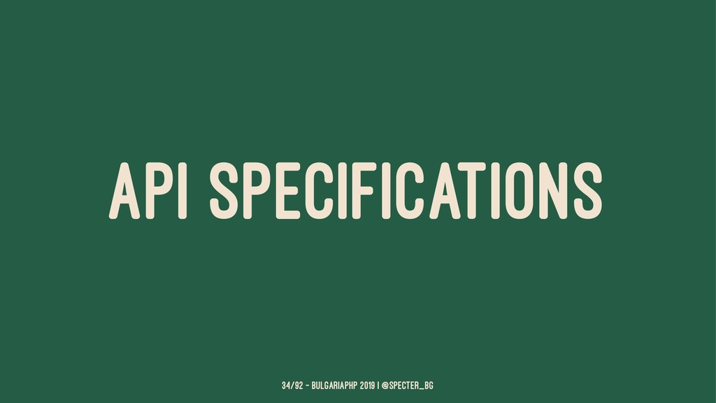 API SPECIFICATIONS 34/92 — BulgariaPHP 2019 | @...