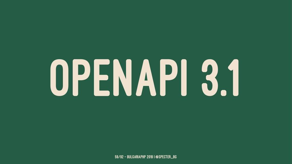 OPENAPI 3.1 59/92 — BulgariaPHP 2019 | @specter...