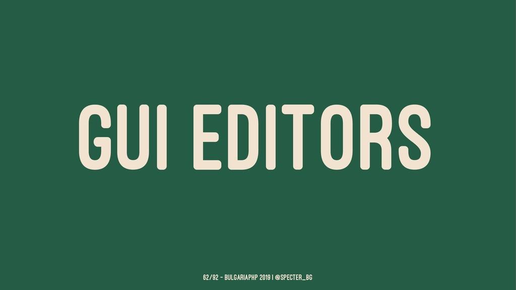 GUI EDITORS 62/92 — BulgariaPHP 2019 | @specter...