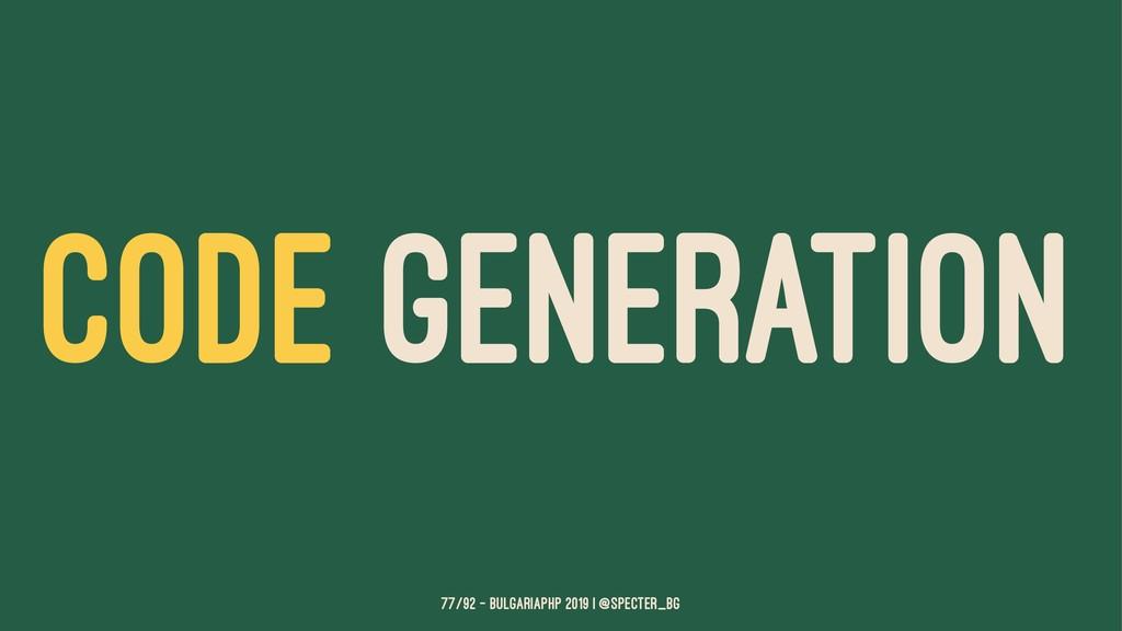 CODE GENERATION 77/92 — BulgariaPHP 2019 | @spe...