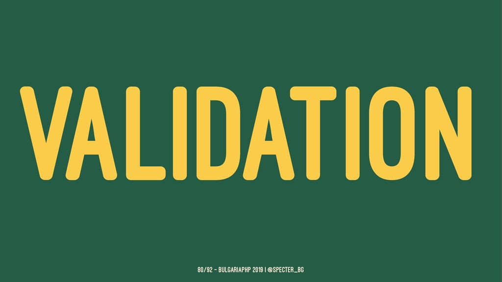 VALIDATION 80/92 — BulgariaPHP 2019 | @specter_...