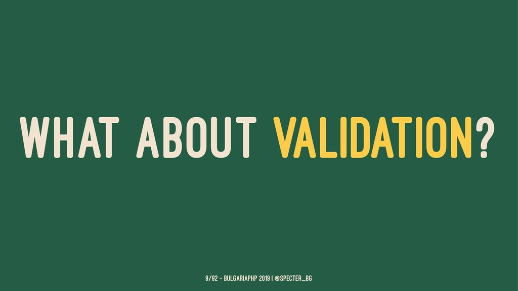 WHAT ABOUT VALIDATION? 9/92 — BulgariaPHP 2019 ...