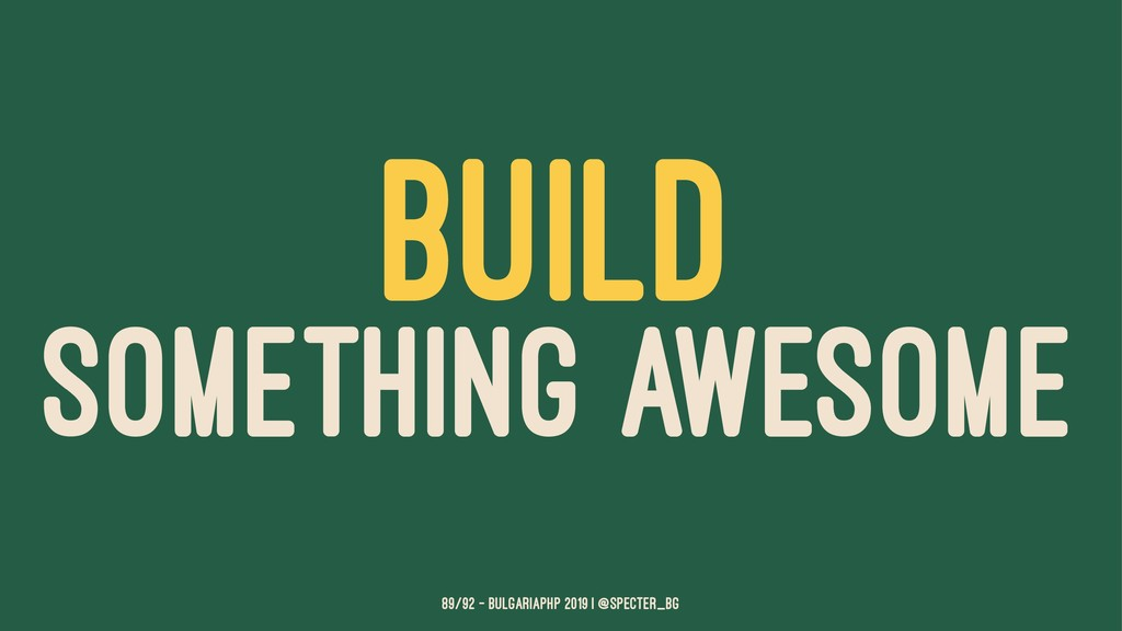 BUILD SOMETHING AWESOME 89/92 — BulgariaPHP 201...