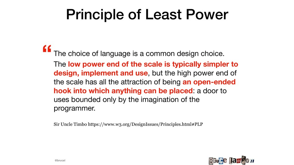 @brucel Principle of Least Power The choice of ...