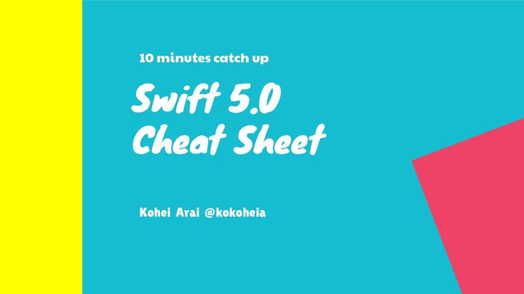 Swift 5.0 Cheat Sheet Kohei Arai @kokoheia 10 m...