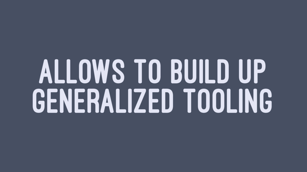 ALLOWS TO BUILD UP GENERALIZED TOOLING