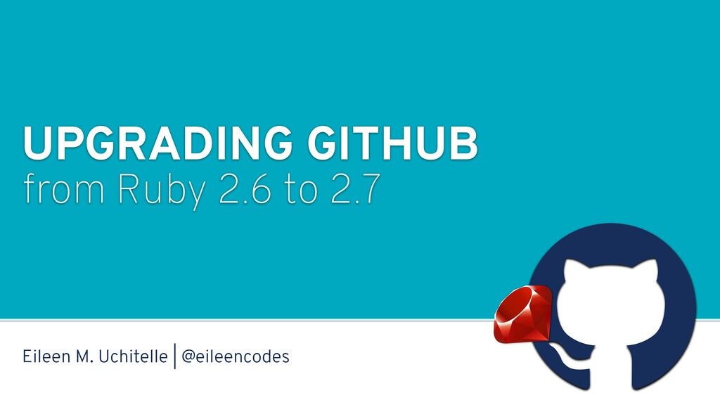 UPGRADING GITHUB from Ruby 2.6 to 2.7 a Eileen ...