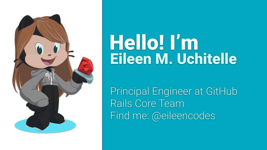 Hello! I'm Eileen M. Uchitelle Principal Engine...
