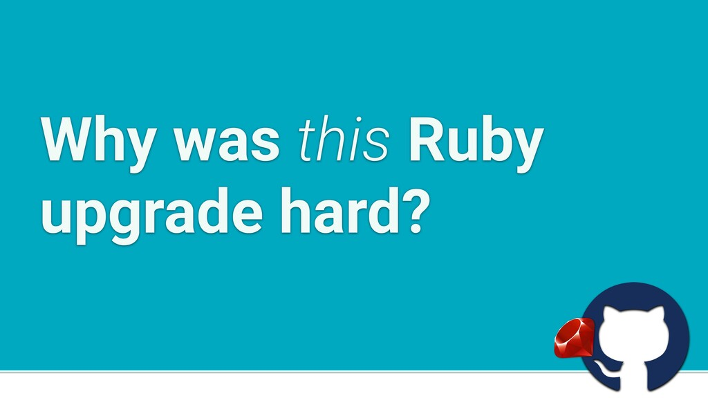 a Why was this Ruby upgrade hard?
