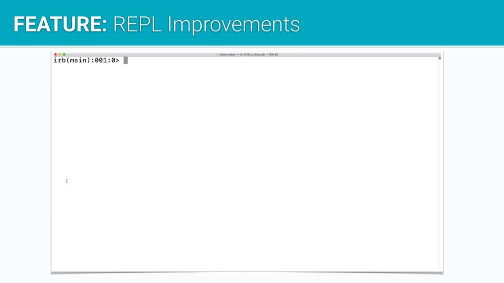 FEATURE: REPL Improvements