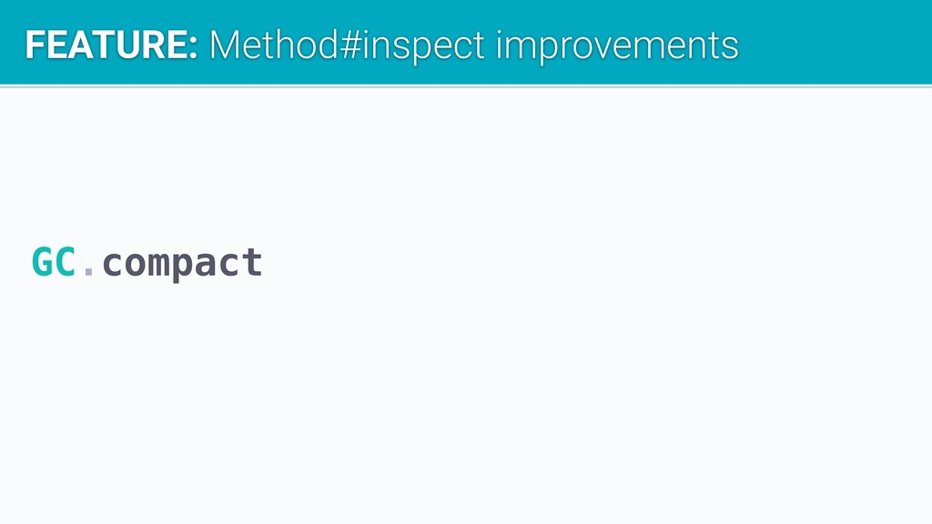 GC.compact FEATURE: Method#inspect improvements