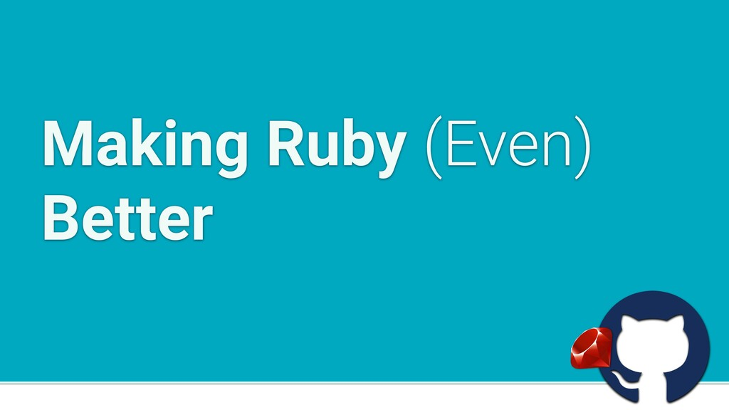 a Making Ruby (Even) Better