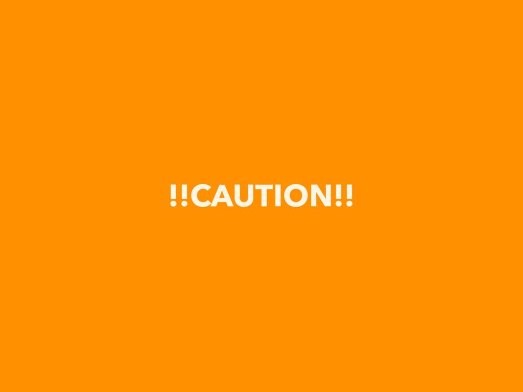 !!CAUTION!!