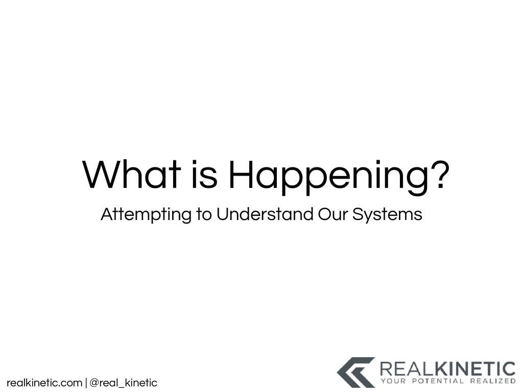 realkinetic.com | @real_kinetic What is Happeni...