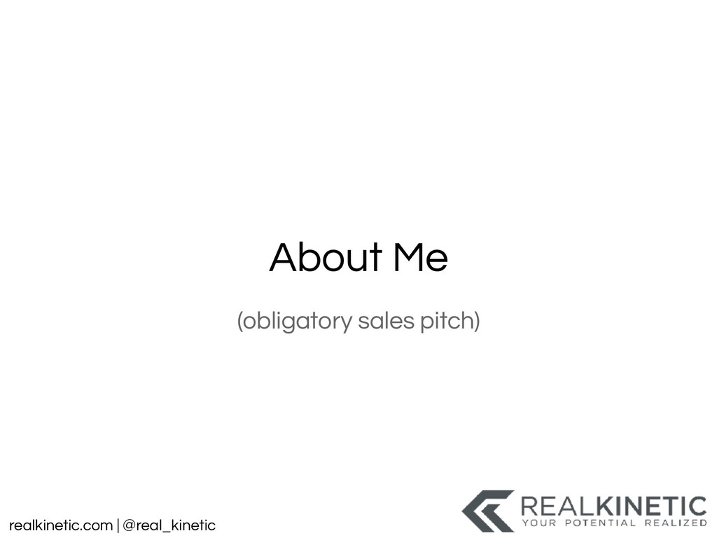 realkinetic.com | @real_kinetic About Me (oblig...