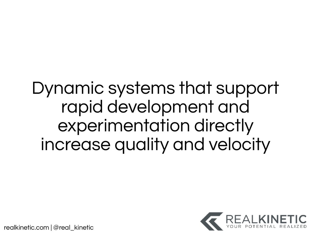realkinetic.com | @real_kinetic Dynamic systems...