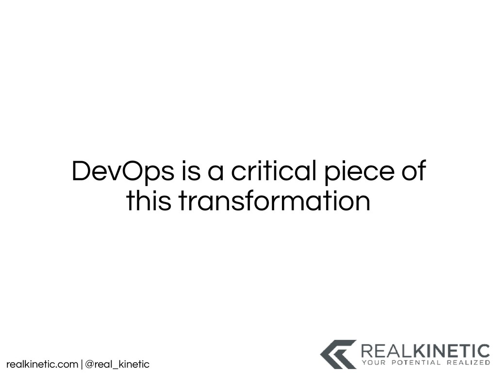 realkinetic.com | @real_kinetic DevOps is a cri...