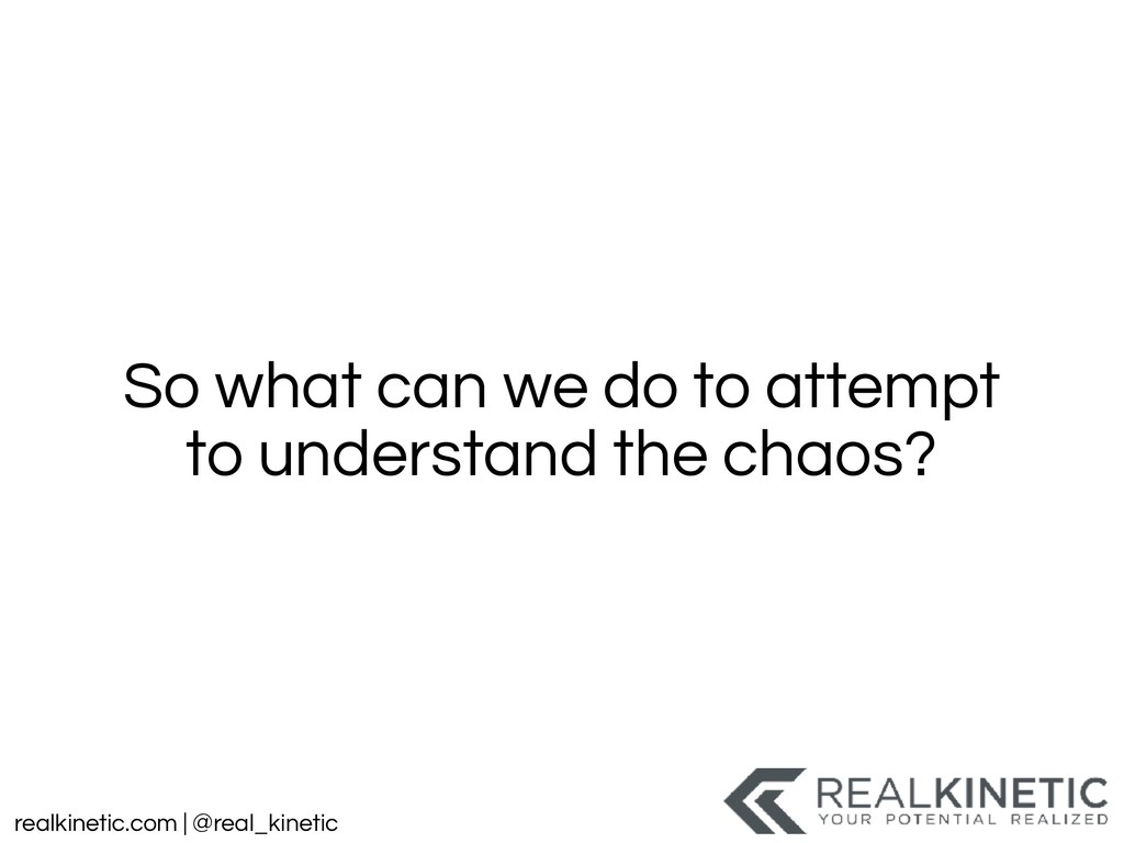 realkinetic.com | @real_kinetic So what can we ...