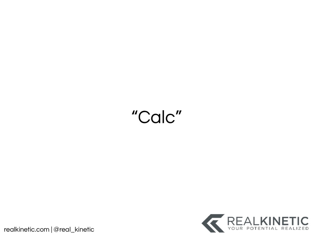 "realkinetic.com | @real_kinetic ""Calc"""