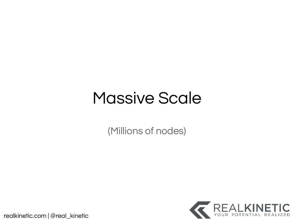 realkinetic.com | @real_kinetic Massive Scale (...