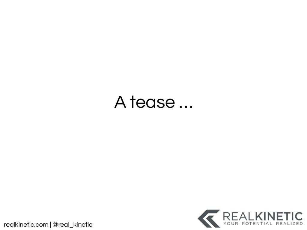 realkinetic.com | @real_kinetic A tease …