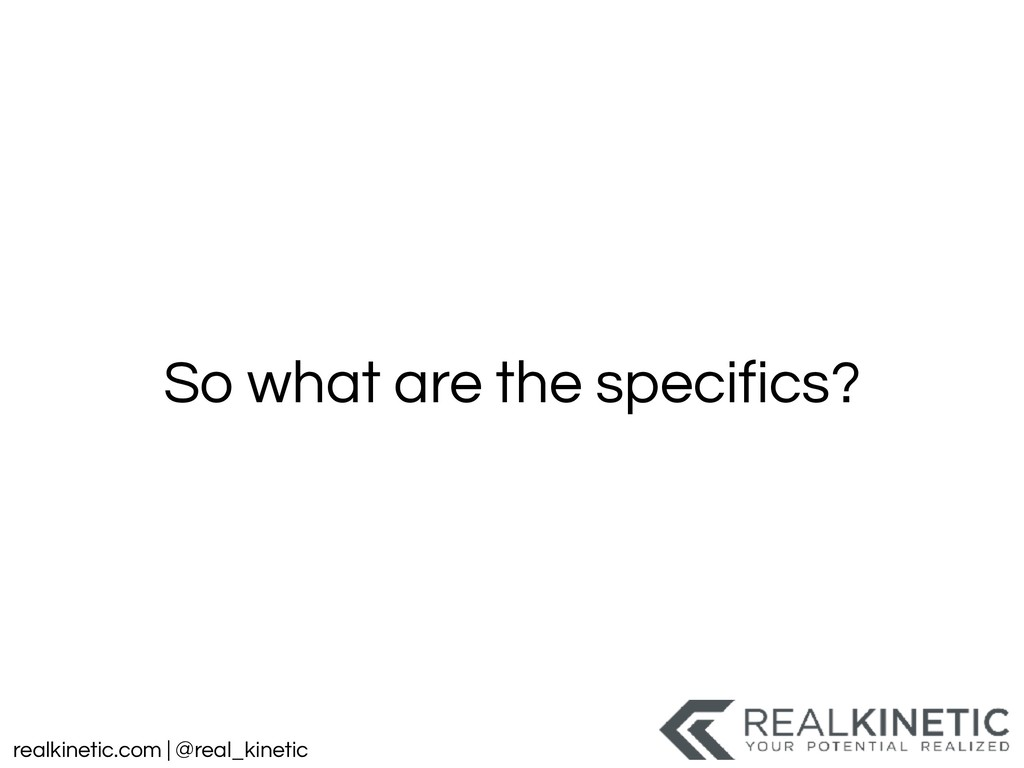 realkinetic.com | @real_kinetic So what are the...