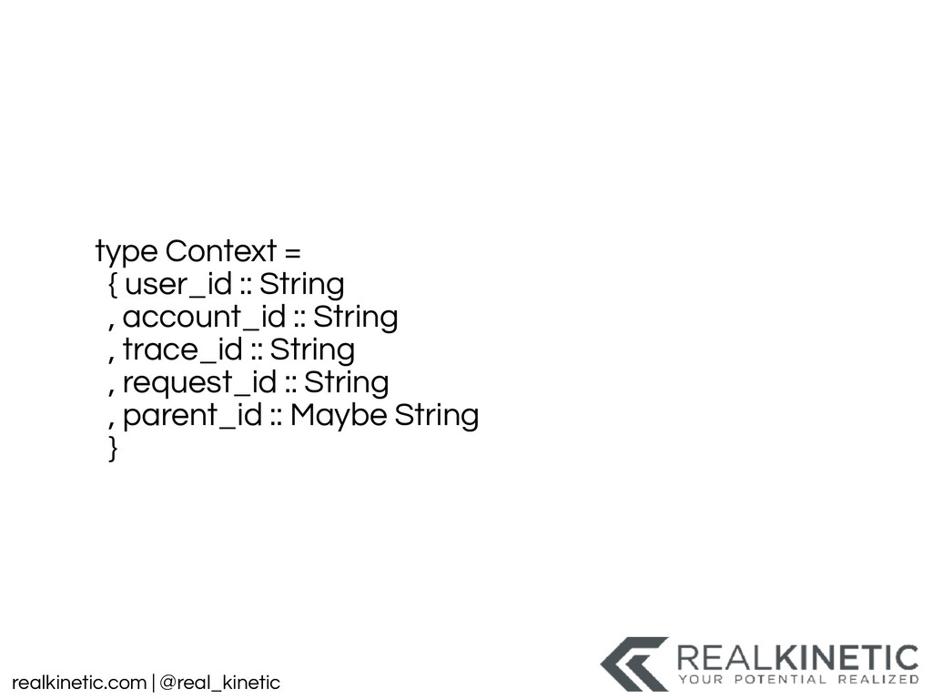 realkinetic.com | @real_kinetic type Context = ...