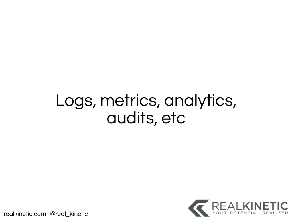 realkinetic.com | @real_kinetic Logs, metrics, ...