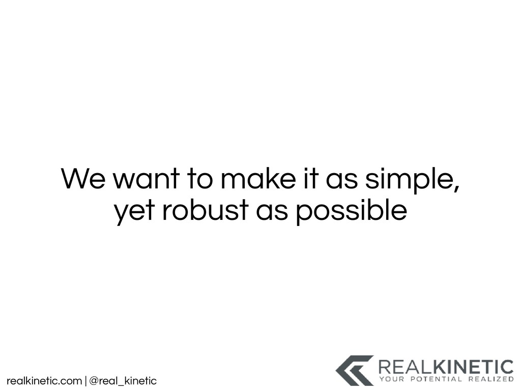 realkinetic.com | @real_kinetic We want to make...