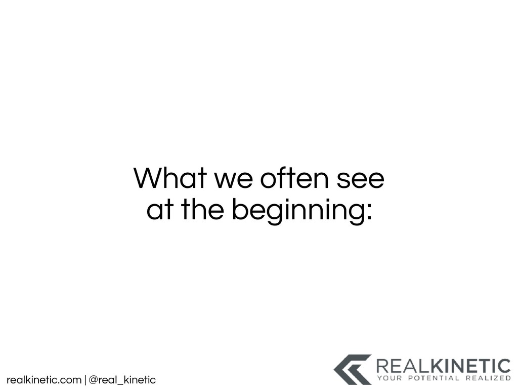 realkinetic.com | @real_kinetic What we often s...