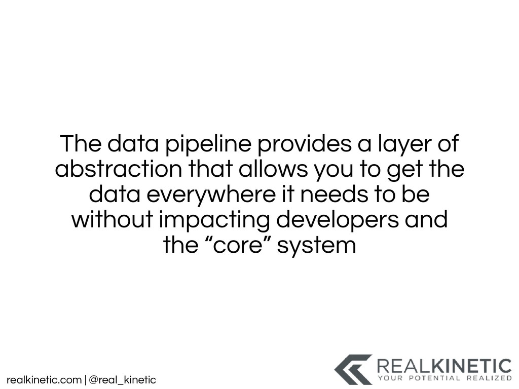 realkinetic.com | @real_kinetic The data pipeli...