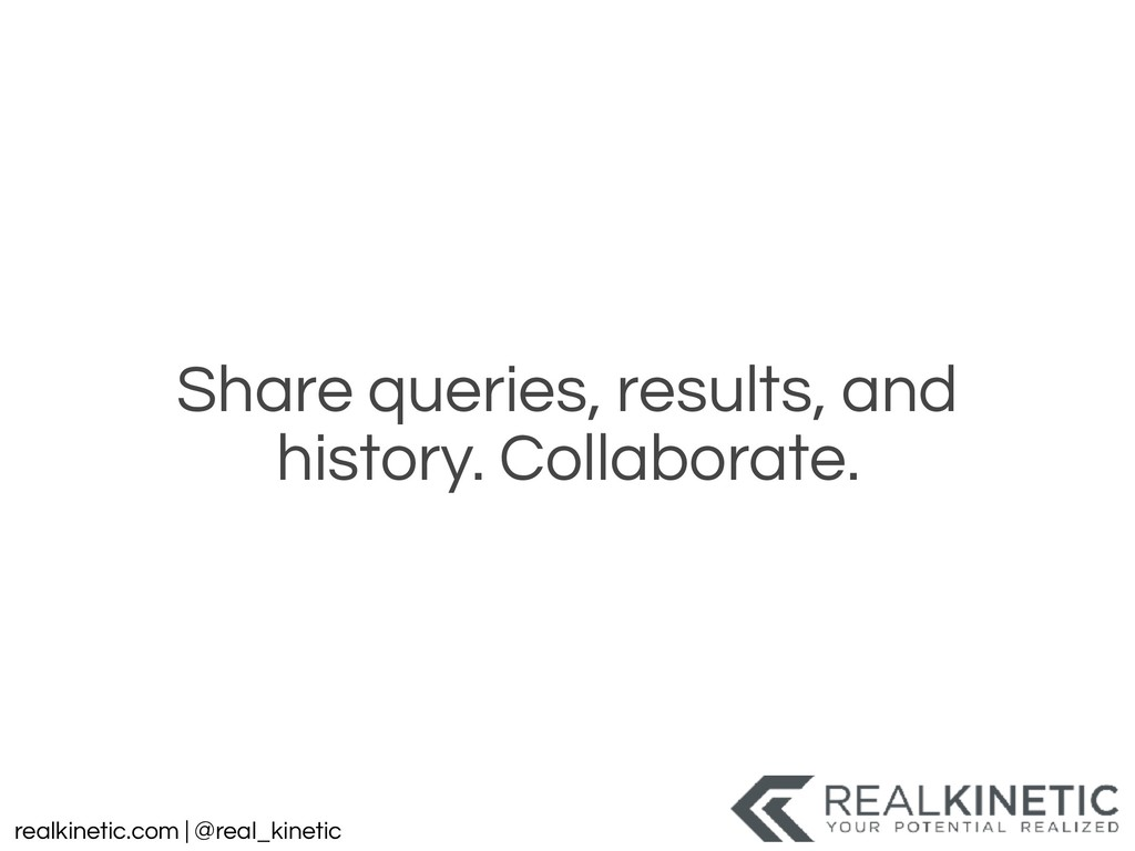 realkinetic.com | @real_kinetic Share queries, ...