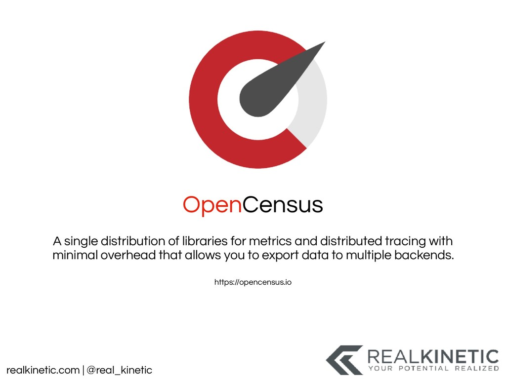 realkinetic.com | @real_kinetic OpenCensus A si...
