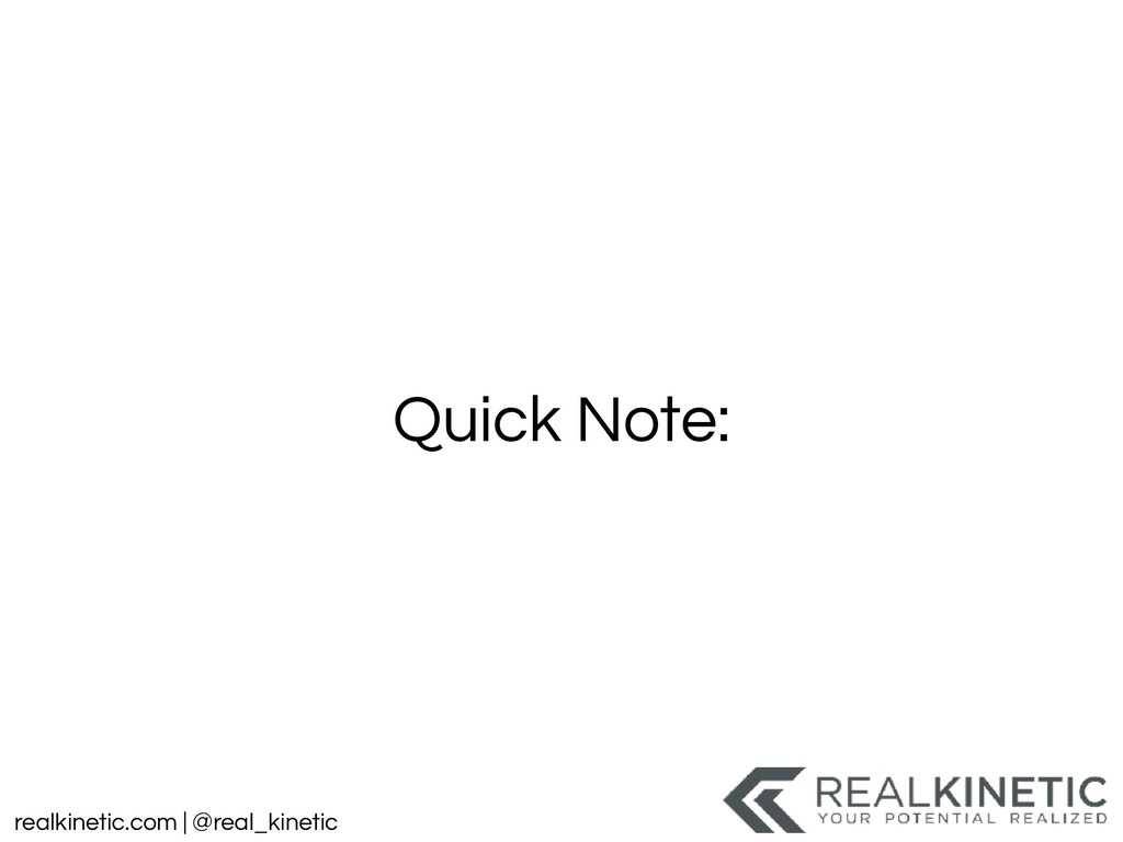 realkinetic.com | @real_kinetic Quick Note: