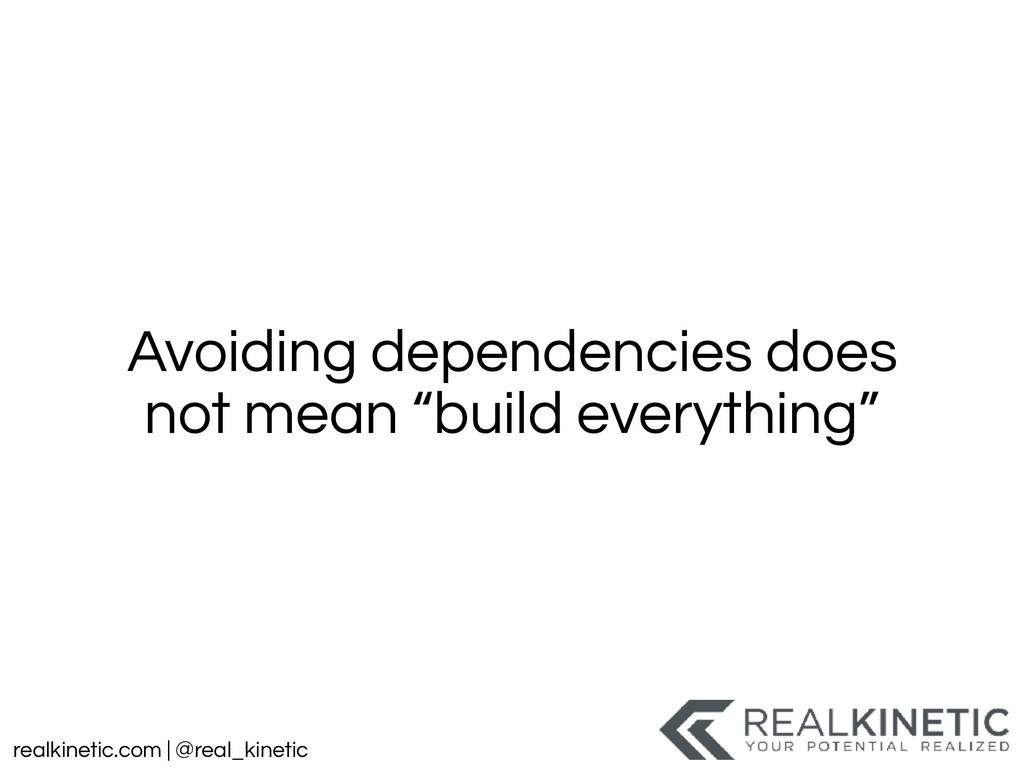 realkinetic.com | @real_kinetic Avoiding depend...