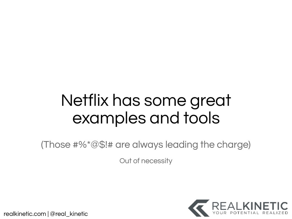 realkinetic.com | @real_kinetic Netflix has som...