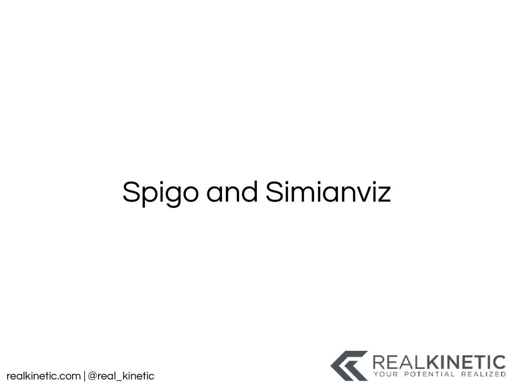 realkinetic.com | @real_kinetic Spigo and Simia...